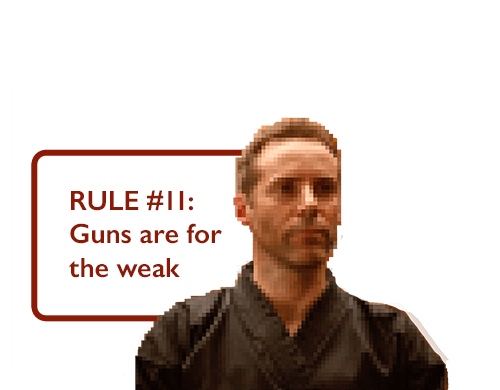 RULE #11: Guns are for the weak