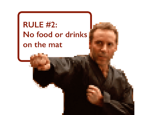 RULE #2: No food or drinks on the mat