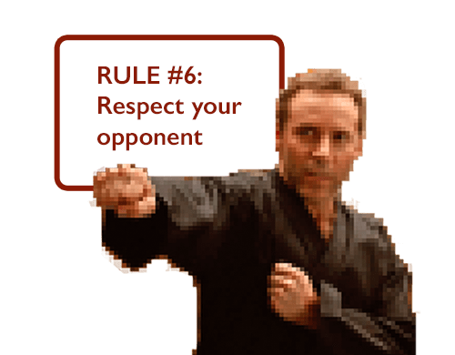 RULE #6: Respect your opponent